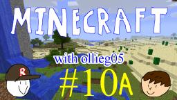 Minecraft with ollieg05 #10 (Part A)