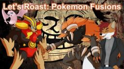 Lets Roast: Pokemon Fusions