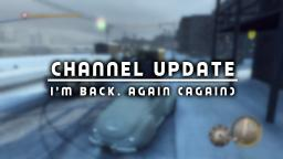 Channel Update: Im Back. Again (again).