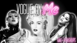 Vogue On Me(Lady Gaga Ft. Ariana Grande VS Madonna)Rave.DJ/Rae Smashups