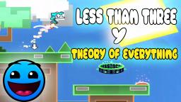 LESS THAN TREE  Y THEORY OF EVERYTHING!   GEOMETRY DASH 2.1!