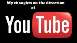 My thoughts on the direction of YouTube