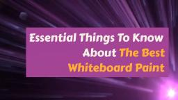 ESSENTIAL THINGS TO LEARN ABOUT THE BEST WHITEBOARD PAINT