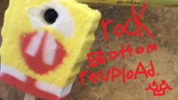 SpongeBob Edited - Rock Bottom (REUPLOAD)