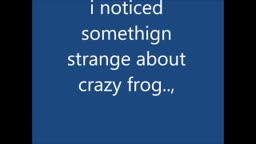 i noticed something strange about crazy frog....