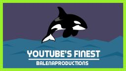 YouTubes Finest | Balenaproductions (REUPLOAD)