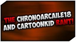 The ChronoArcaile18 & CartoonKid76 RANT!