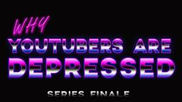 Why YouTubers Are Depressed - Series Finale (Teaser)