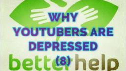Why YouTubers Are Depressed (Ep. 8) - BetterHelp Spreading Like a Plague