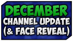 December Channel Update (+FACE REVEAL)