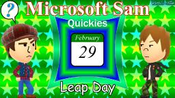 Leap Day || Microsoft Sam Quickies