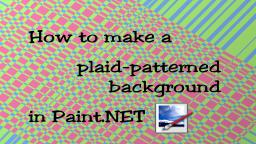 Paint.NET tutorial: How to make a plaid-patterned background