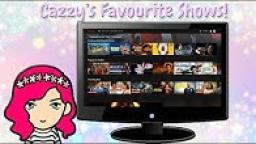 Cazzys Favourite Shows! 📺