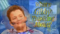 Whats Gibby Thinking About