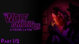The Wolf Among Us: 6 Years Later (Part 1/2)