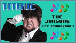 Titenic: The JonSong (Ft. Schmoyoho)