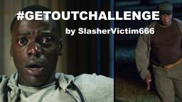 GET OUT CHALLENGE (directed by SlasherVictim666)