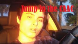 Elliot Rodger Bullet Dodger - Jump in the CAAC