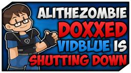 AliTheZombie13 DOXXED, VidBlue Is Shutting Down Dec. 1st
