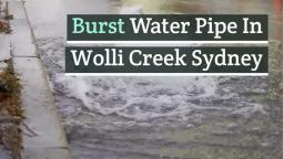 Burst Water Pipe In Wolli Creek Sydney