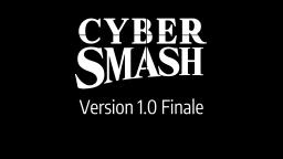 Version 1.0 Finale | Cyber Smash