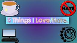 5 Things I Love/Hate! 🚫💜