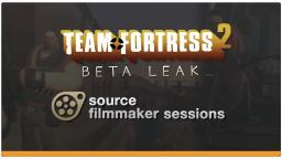 [Gaming] TF2 Beta Leak - All SFM Sessions