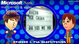 Microsoft Sam reads errors and signs (S2E1): The Deactivation