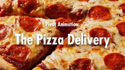 Pivot Animation: The Pizza Delivery