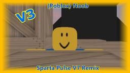 [V3](Roblox) Noob has a Sparta Pulse V7 Remix