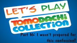 Lets play Tomodachi Collection #16: I wasnt prepared for this confession!