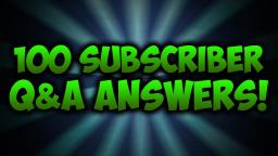 100 Subscriber Q&A Answers!