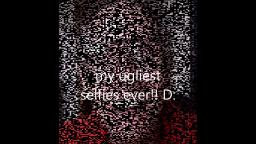 my ugliest selfies ever!! D: