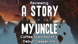A Story About My Uncle: Coffee Stain Norths Debut Sleeper Hit (REUPLOAD)