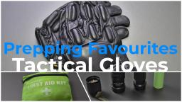 Prepping Favourites - Tactical Gloves