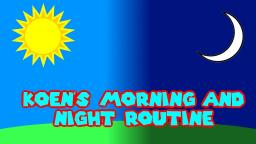 Koens Morning And Night Routine!