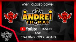 Why Closed Down My Old YouTube Channel MrATAndreiThomas & starting over again