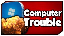 COMPUTER TROUBLE